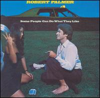 Robert Palmer - Some People Can Do What They Want